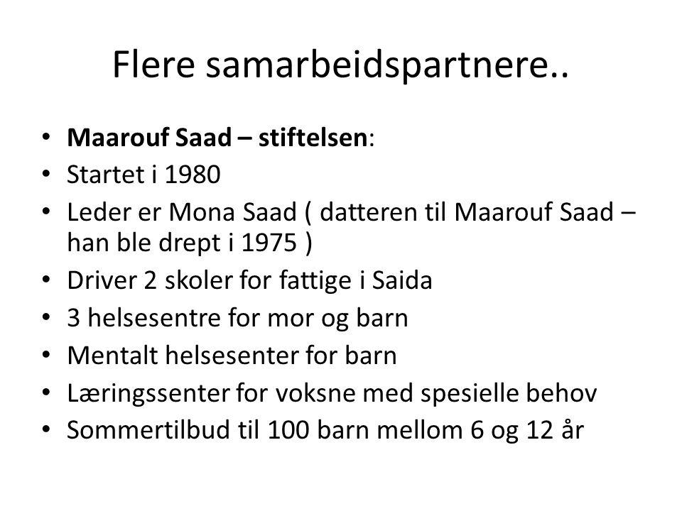 Flere samarbeidspartnere.. Maarouf Saad – stiftelsen: Startet i 1980 Leder er Mona Saad ( datteren til Maarouf Saad – han ble drept i 1975 ) Driver 2