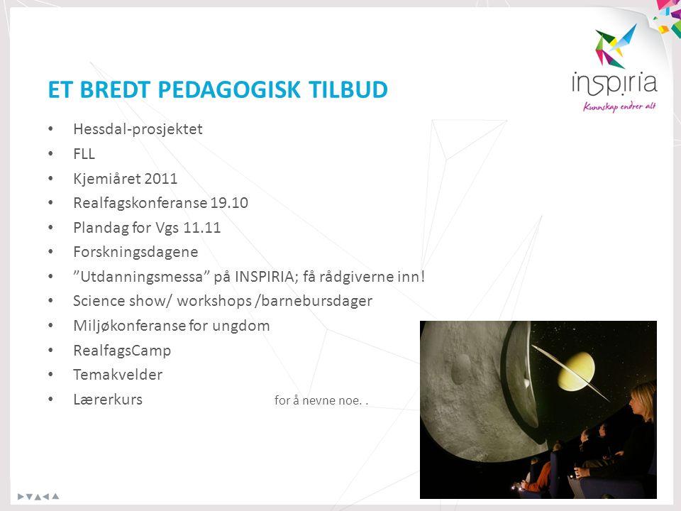 ET BREDT PEDAGOGISK TILBUD Hessdal-prosjektet FLL Kjemiåret 2011 Realfagskonferanse 19.10 Plandag for Vgs 11.11 Forskningsdagene Utdanningsmessa på INSPIRIA; få rådgiverne inn.