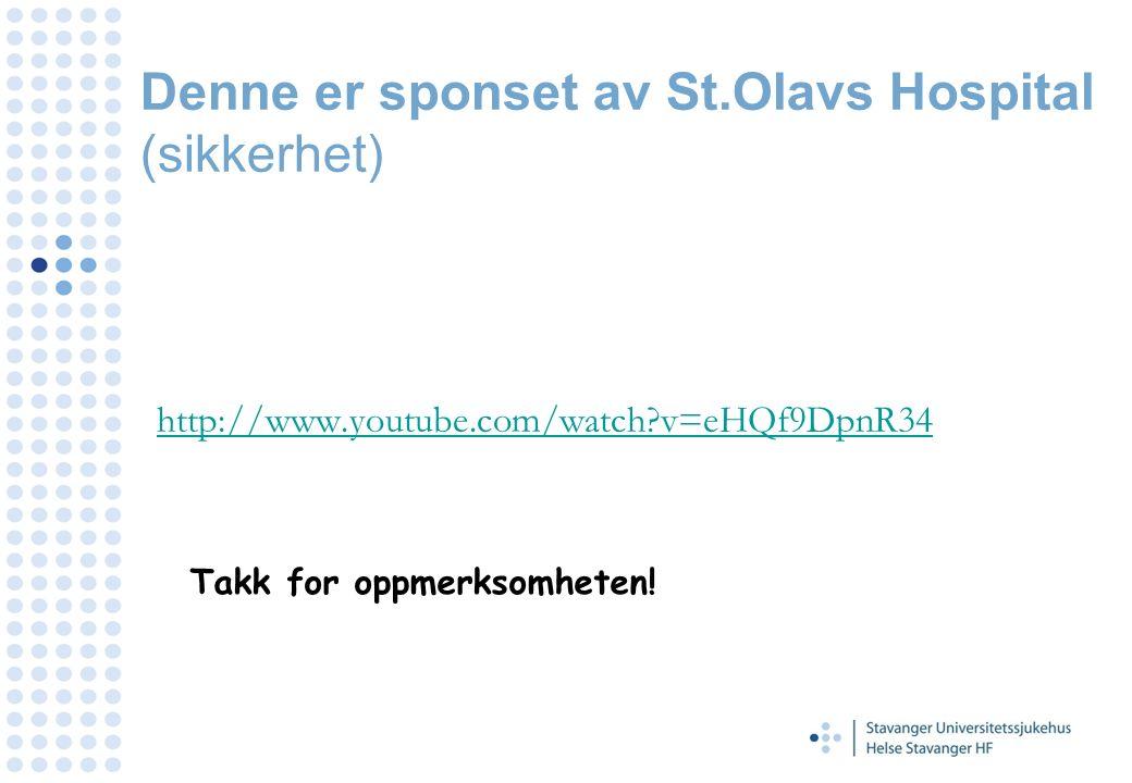 Denne er sponset av St.Olavs Hospital (sikkerhet) http://www.youtube.com/watch?v=eHQf9DpnR34 Takk for oppmerksomheten!