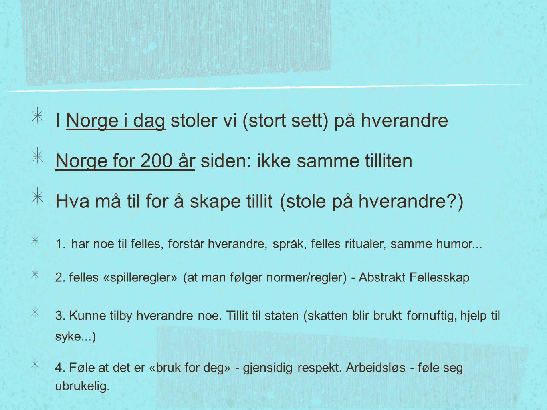 I Norge i dag stoler vi (stort sett) på hverandre Norge for 200 år siden: ikke samme tilliten Hva må til for å skape tillit (stole på hverandre ) 1.