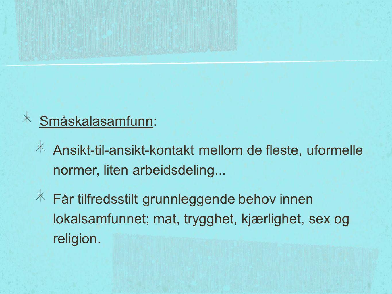 Det norske bondesamfunnet (200 år siden): Småskalasamfunn/Storskalasamfunn (mellomting): Bøndene tidlig på 1800-tallet levde i et småskalasamfunn som var i ferd med å bli et storskalasamfunn.