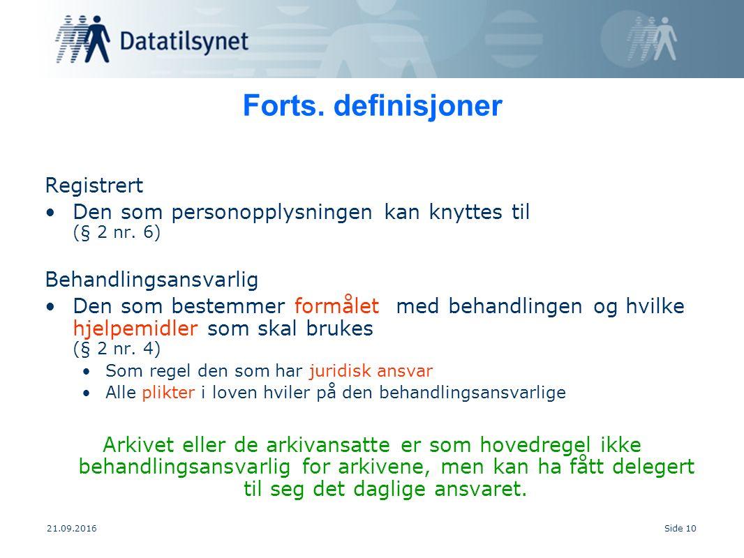 21.09.2016Side 10 Forts. definisjoner Registrert Den som personopplysningen kan knyttes til (§ 2 nr. 6) Behandlingsansvarlig Den som bestemmer formåle