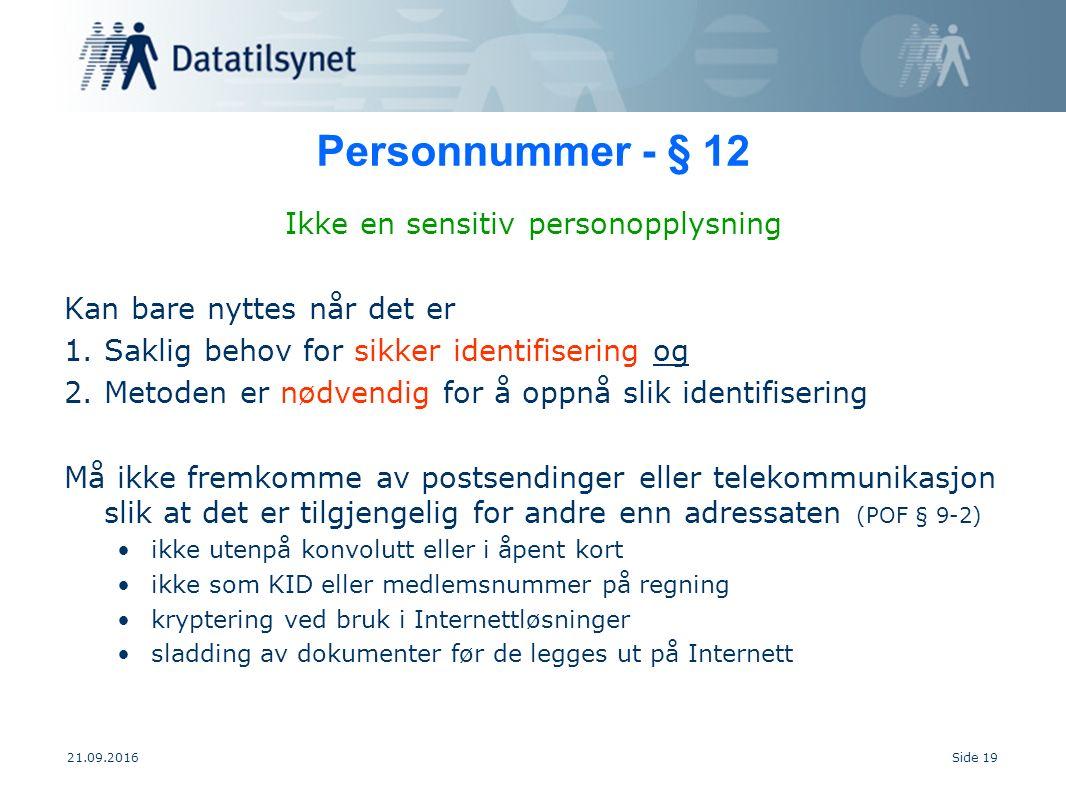 21.09.2016Side 19 Personnummer - § 12 Ikke en sensitiv personopplysning Kan bare nyttes når det er 1.Saklig behov for sikker identifisering og 2.