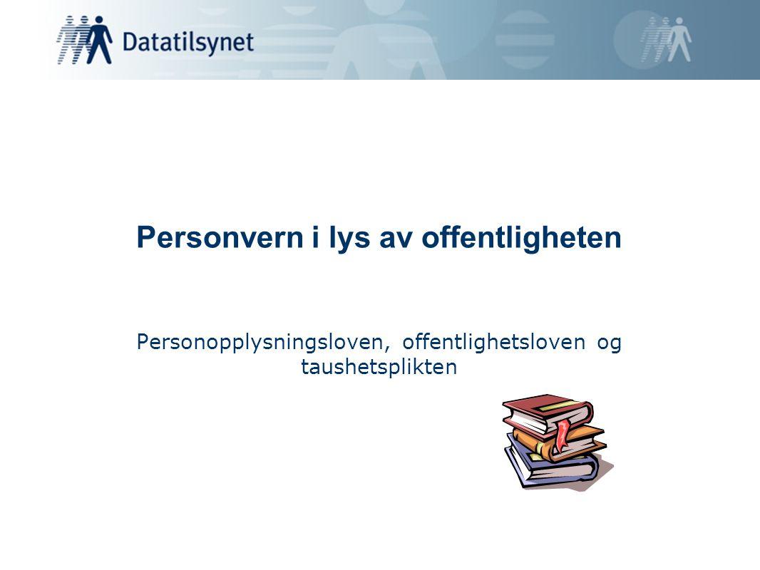Personvern i lys av offentligheten Personopplysningsloven, offentlighetsloven og taushetsplikten