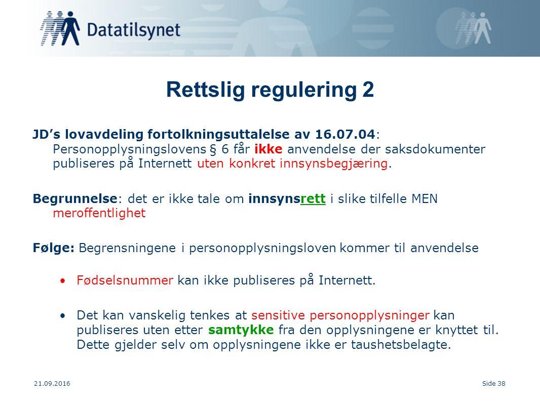 21.09.2016Side 38 Rettslig regulering 2 JD's lovavdeling fortolkningsuttalelse av 16.07.04: Personopplysningslovens § 6 får ikke anvendelse der saksdokumenter publiseres på Internett uten konkret innsynsbegjæring.