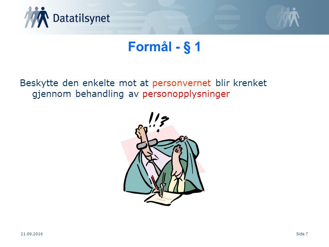 21.09.2016Side 7 Formål - § 1 Beskytte den enkelte mot at personvernet blir krenket gjennom behandling av personopplysninger