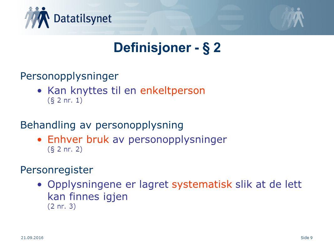 21.09.2016Side 9 Definisjoner - § 2 Personopplysninger Kan knyttes til en enkeltperson (§ 2 nr.