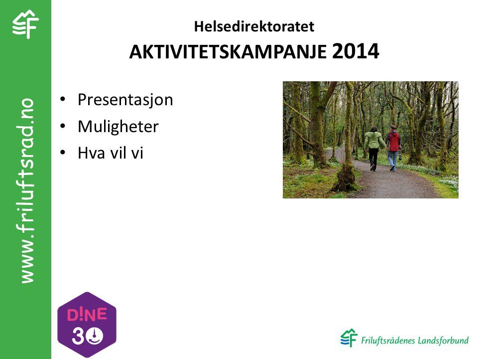 Helsedirektoratet AKTIVITETSKAMPANJE 2014 Presentasjon Muligheter Hva vil vi www.friluftsrad.no