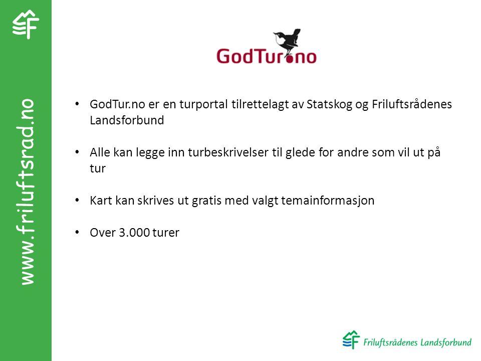 www.friluftsrad.no GodTur.no er en turportal tilrettelagt av Statskog og Friluftsrådenes Landsforbund Alle kan legge inn turbeskrivelser til glede for andre som vil ut på tur Kart kan skrives ut gratis med valgt temainformasjon Over 3.000 turer