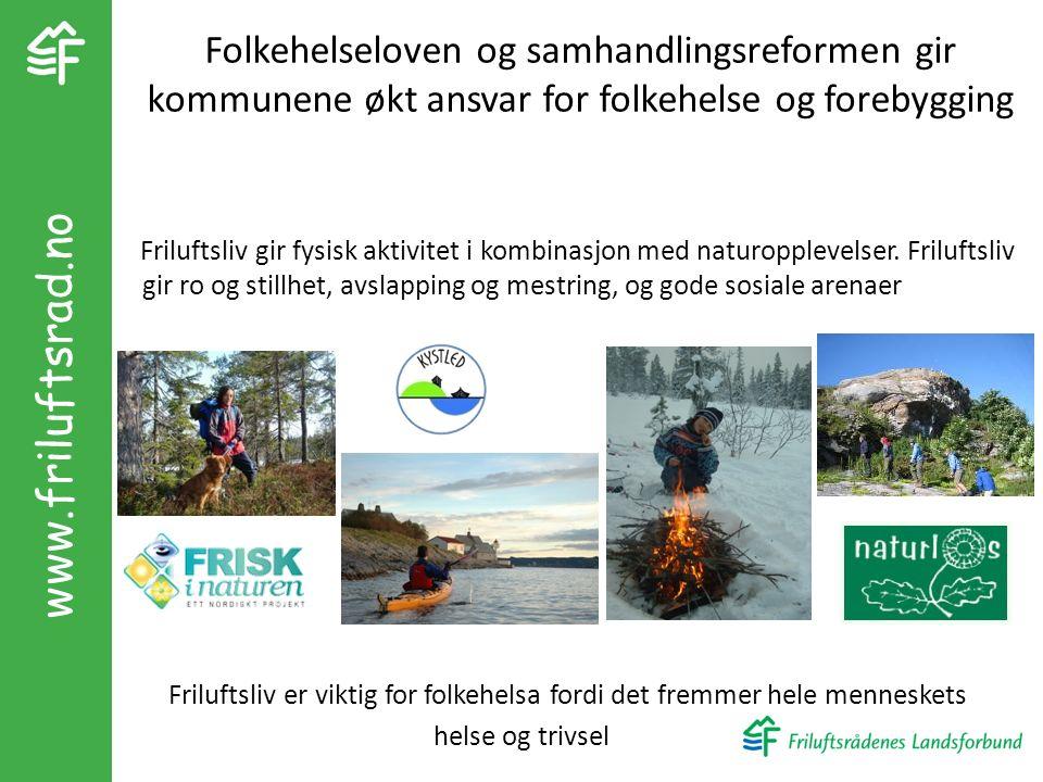 Folkehelseloven og samhandlingsreformen gir kommunene økt ansvar for folkehelse og forebygging Friluftsliv gir fysisk aktivitet i kombinasjon med naturopplevelser.