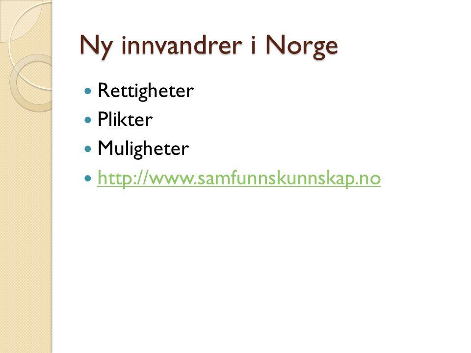 Ny innvandrer i Norge Rettigheter Plikter Muligheter http://www.samfunnskunnskap.no