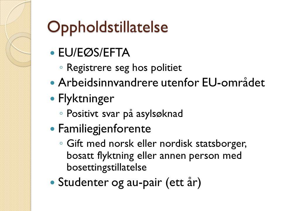 Oppholdstillatelse EU/EØS/EFTA ◦ Registrere seg hos politiet Arbeidsinnvandrere utenfor EU-området Flyktninger ◦ Positivt svar på asylsøknad Familiegjenforente ◦ Gift med norsk eller nordisk statsborger, bosatt flyktning eller annen person med bosettingstillatelse Studenter og au-pair (ett år)