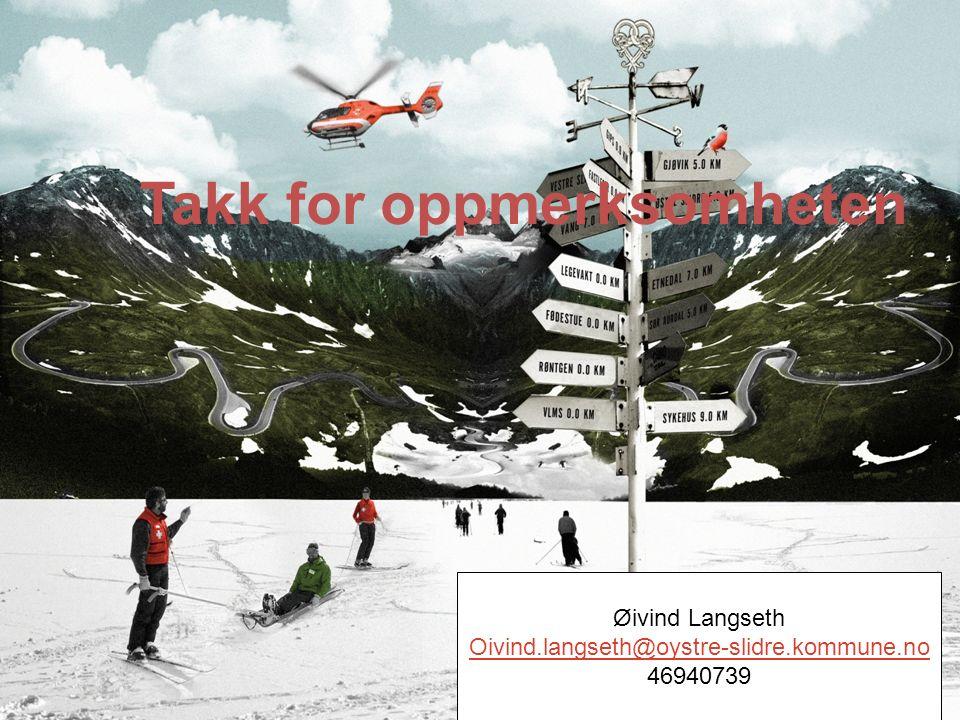 Øivind Langseth Oivind.langseth@oystre-slidre.kommune.no 46940739 Takk for oppmerksomheten