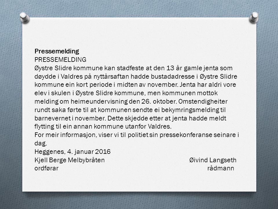 Pressemelding PRESSEMELDING Øystre Slidre kommune kan stadfeste at den 13 år gamle jenta som døydde i Valdres på nyttårsaftan hadde bustadadresse i Øystre Slidre kommune ein kort periode i midten av november.