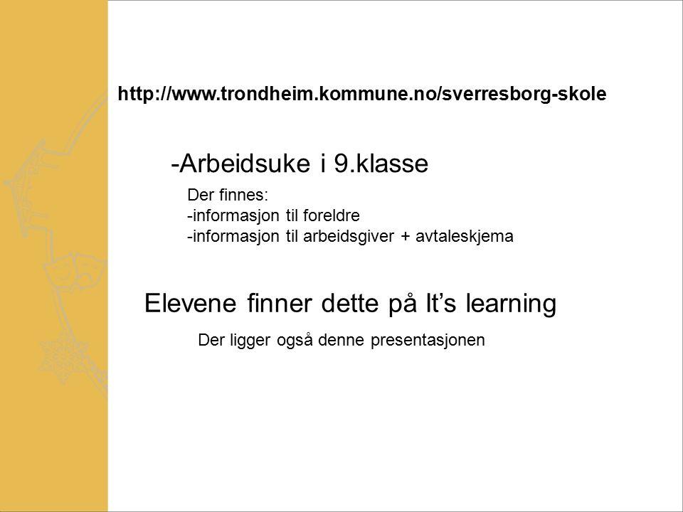 http://www.trondheim.kommune.no/sverresborg-skole -Arbeidsuke i 9.klasse Der finnes: -informasjon til foreldre -informasjon til arbeidsgiver + avtaleskjema Elevene finner dette på It's learning Der ligger også denne presentasjonen