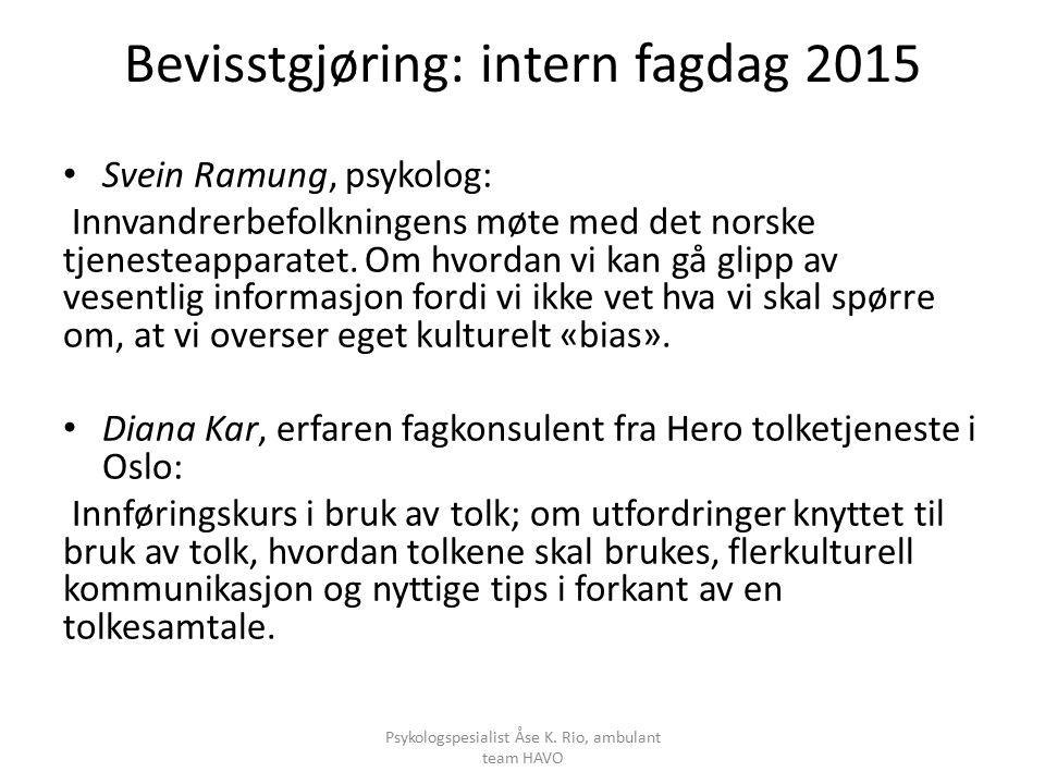 Bevisstgjøring: intern fagdag 2015 Svein Ramung, psykolog: Innvandrerbefolkningens møte med det norske tjenesteapparatet.