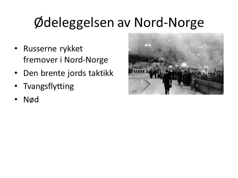 Ødeleggelsen av Nord-Norge Russerne rykket fremover i Nord-Norge Den brente jords taktikk Tvangsflytting Nød