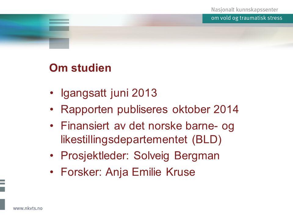 Om studien Igangsatt juni 2013 Rapporten publiseres oktober 2014 Finansiert av det norske barne- og likestillingsdepartementet (BLD) Prosjektleder: Solveig Bergman Forsker: Anja Emilie Kruse