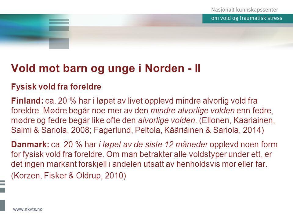 Vold mot barn og unge i Norden - II Fysisk vold fra foreldre Finland: ca. 20 % har i løpet av livet opplevd mindre alvorlig vold fra foreldre. Mødre b