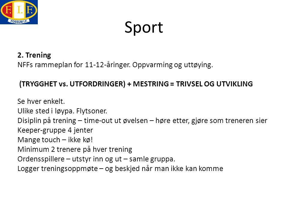 Sport 2. Trening NFFs rammeplan for 11-12-åringer. Oppvarming og uttøying. (TRYGGHET vs. UTFORDRINGER) + MESTRING = TRIVSEL OG UTVIKLING Se hver enkel