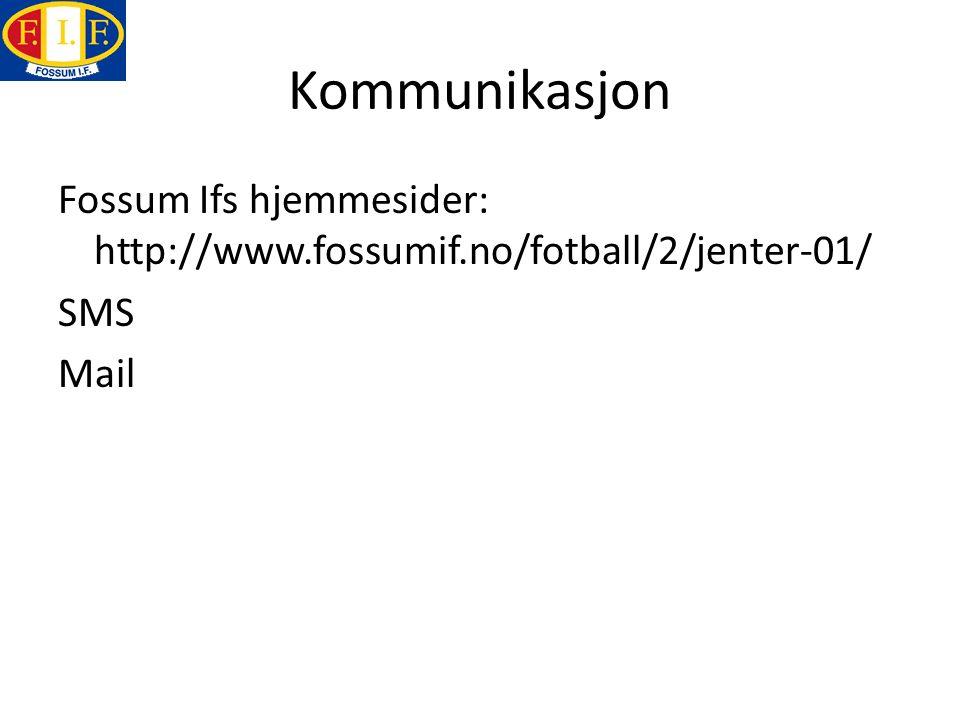 Kommunikasjon Fossum Ifs hjemmesider: http://www.fossumif.no/fotball/2/jenter-01/ SMS Mail