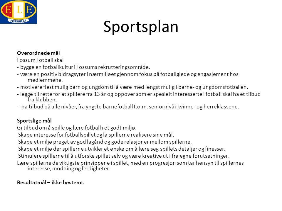 Sportsplan Overordnede mål Fossum Fotball skal - bygge en fotballkultur i Fossums rekrutteringsområde. - være en positiv bidragsyter i nærmiljøet gjen