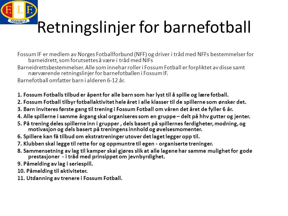 Retningslinjer for barnefotball Fossum IF er medlem av Norges Fotballforbund (NFF) og driver i tråd med NFFs bestemmelser for barneidrett, som forutsettes å være i tråd med NIFs Barneidrettsbestemmelser.