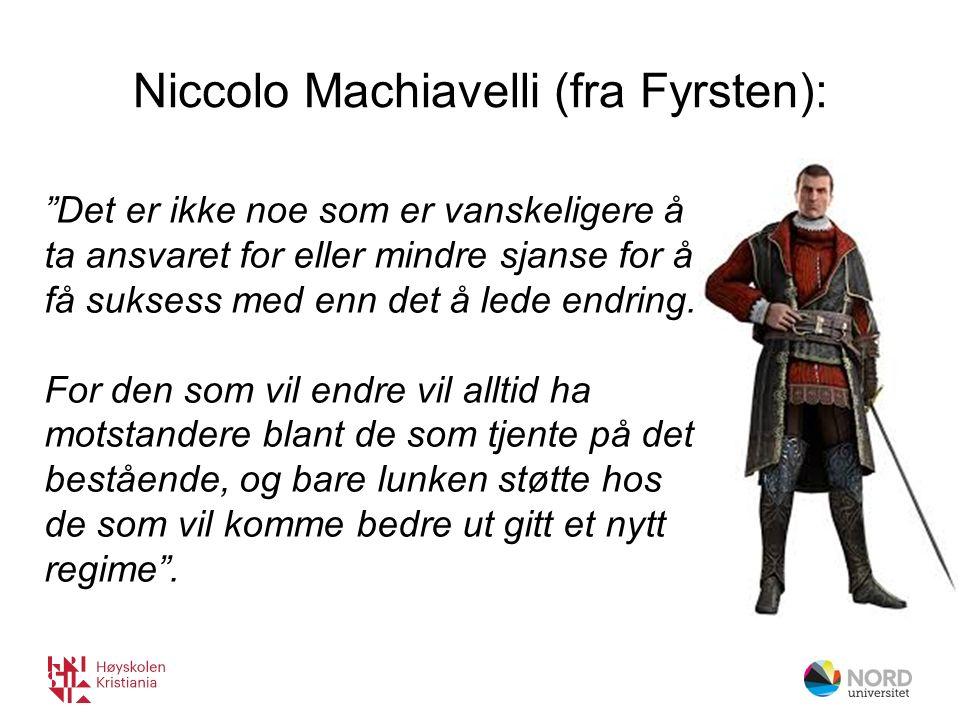 Niccolo Machiavelli (fra Fyrsten): Det er ikke noe som er vanskeligere å ta ansvaret for eller mindre sjanse for å få suksess med enn det å lede endring.