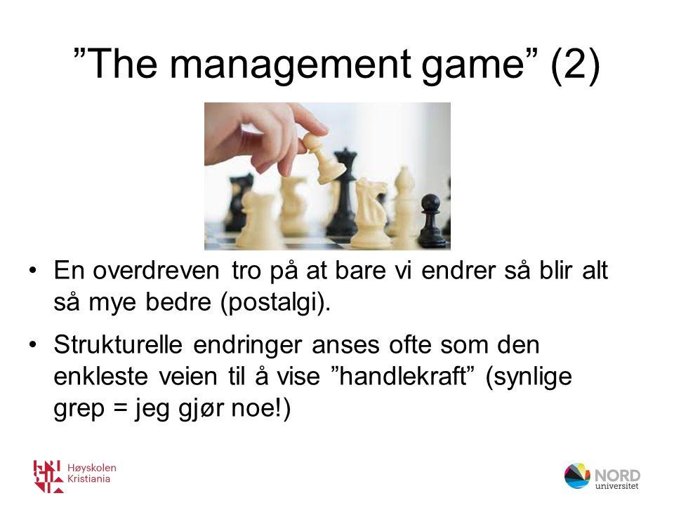 The management game (2) En overdreven tro på at bare vi endrer så blir alt så mye bedre (postalgi).