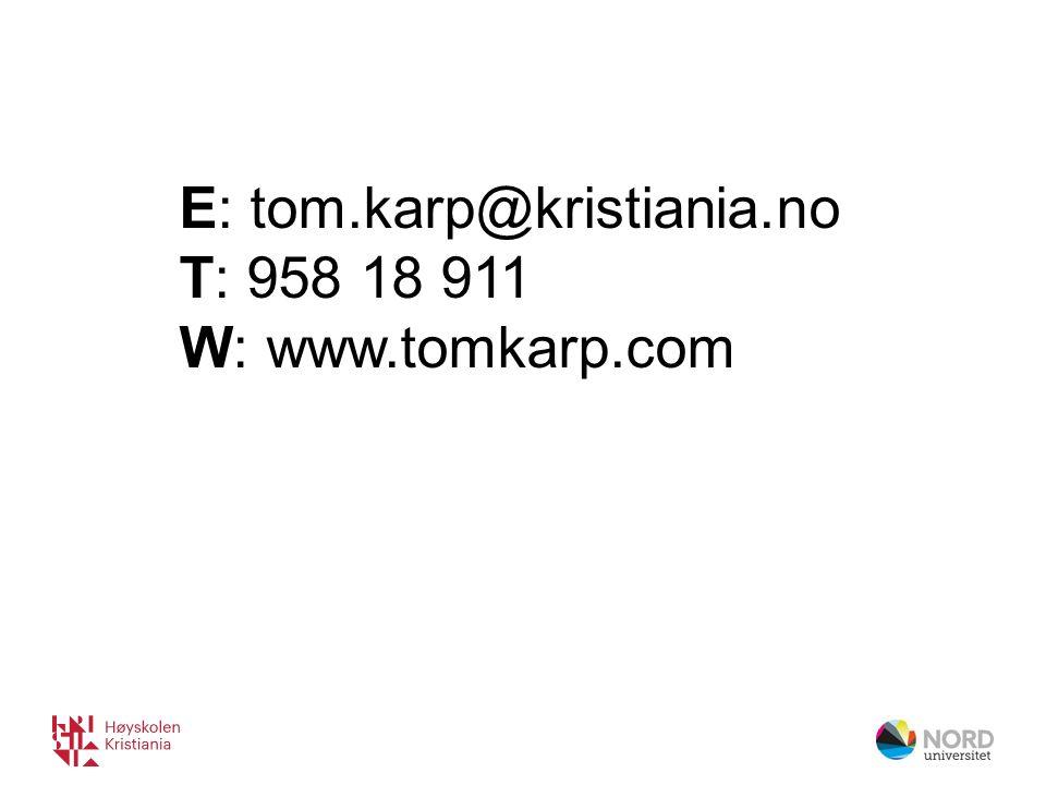 E: tom.karp@kristiania.no T: 958 18 911 W: www.tomkarp.com
