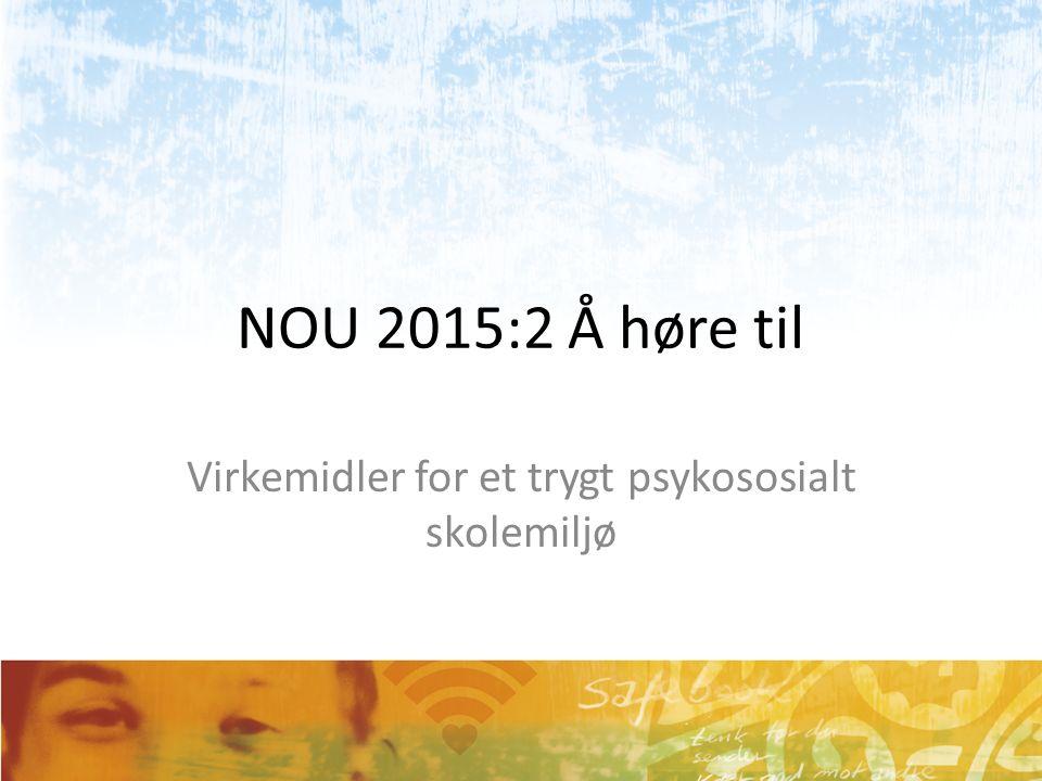 NOU 2015:2 Å høre til Virkemidler for et trygt psykososialt skolemiljø