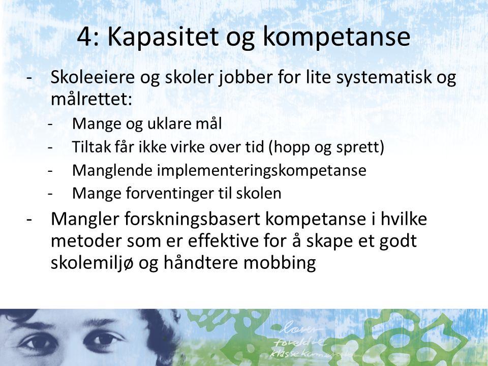 4: Kapasitet og kompetanse -Skoleeiere og skoler jobber for lite systematisk og målrettet: -Mange og uklare mål -Tiltak får ikke virke over tid (hopp