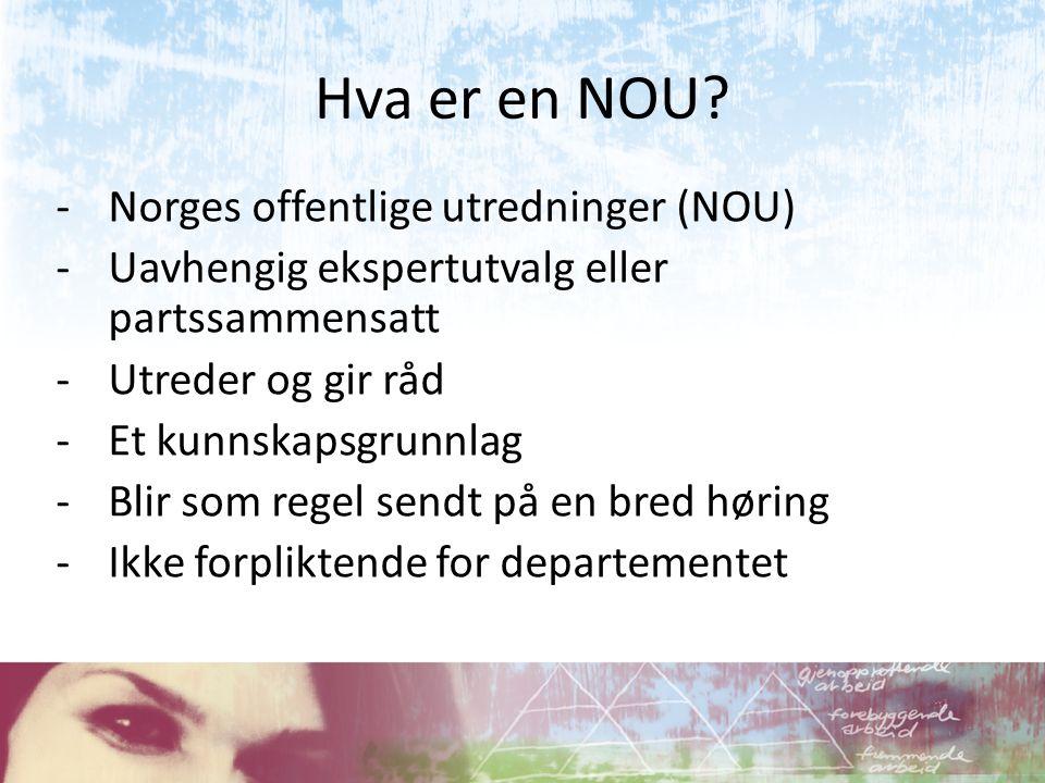 Hva er en NOU? -Norges offentlige utredninger (NOU) -Uavhengig ekspertutvalg eller partssammensatt -Utreder og gir råd -Et kunnskapsgrunnlag -Blir som