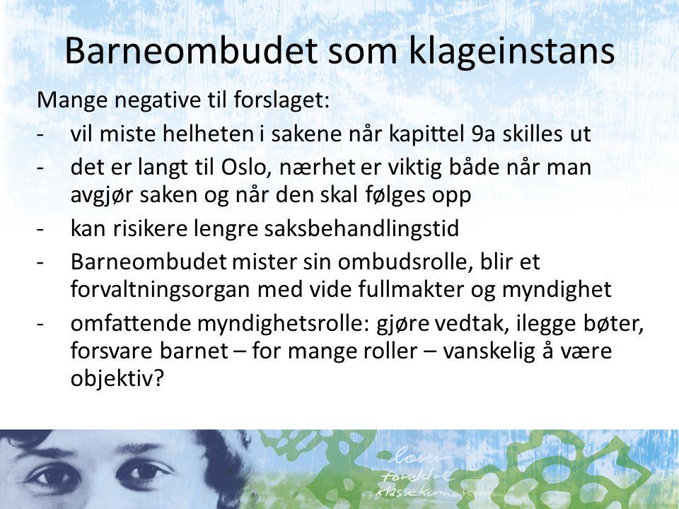 Barneombudet som klageinstans Mange negative til forslaget: -vil miste helheten i sakene når kapittel 9a skilles ut -det er langt til Oslo, nærhet er
