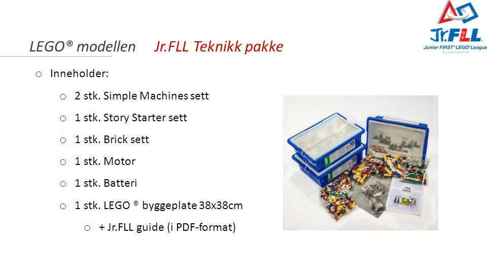 LEGO® modellen Jr.FLL Teknikk pakke o Inneholder: o 2 stk. Simple Machines sett o 1 stk. Story Starter sett o 1 stk. Brick sett o 1 stk. Motor o 1 stk
