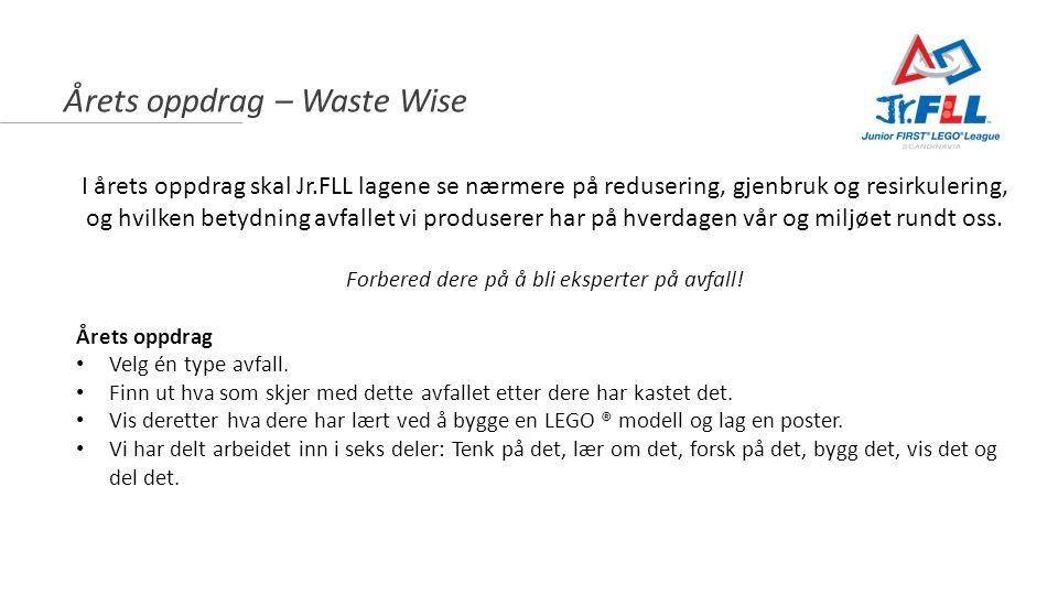 Årets oppdrag – Waste Wise I årets oppdrag skal Jr.FLL lagene se nærmere på redusering, gjenbruk og resirkulering, og hvilken betydning avfallet vi pr