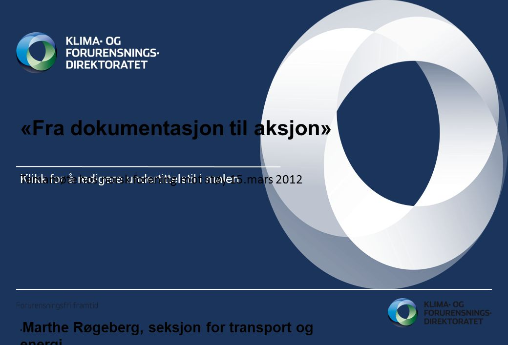 Klikk for å redigere undertittelstil i malen «Fra dokumentasjon til aksjon» Temamøte hos norsk forening mot støy 15.mars 2012 Marthe Røgeberg, seksjon for transport og energi