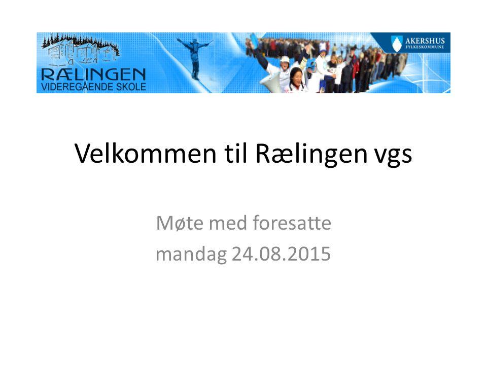 Velkommen til Rælingen vgs Møte med foresatte mandag 24.08.2015