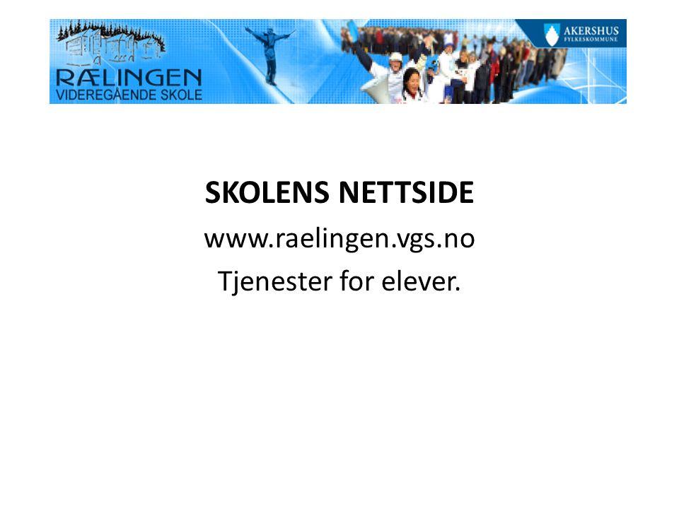 SKOLENS NETTSIDE www.raelingen.vgs.no Tjenester for elever.
