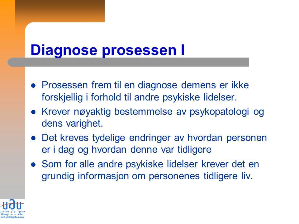 10 Diagnose prosessen I Prosessen frem til en diagnose demens er ikke forskjellig i forhold til andre psykiske lidelser.