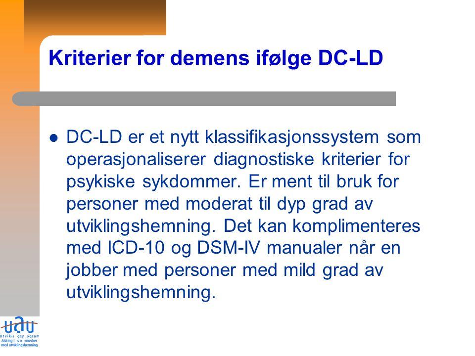 17 Kriterier for demens ifølge DC-LD DC-LD er et nytt klassifikasjonssystem som operasjonaliserer diagnostiske kriterier for psykiske sykdommer.