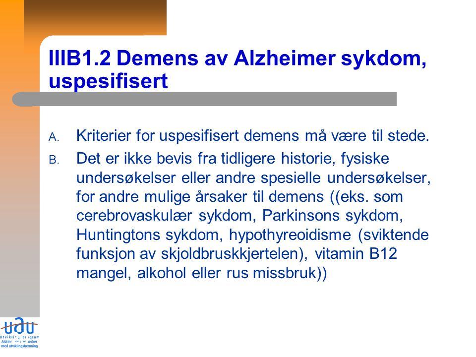 20 IIIB1.2 Demens av Alzheimer sykdom, uspesifisert A.