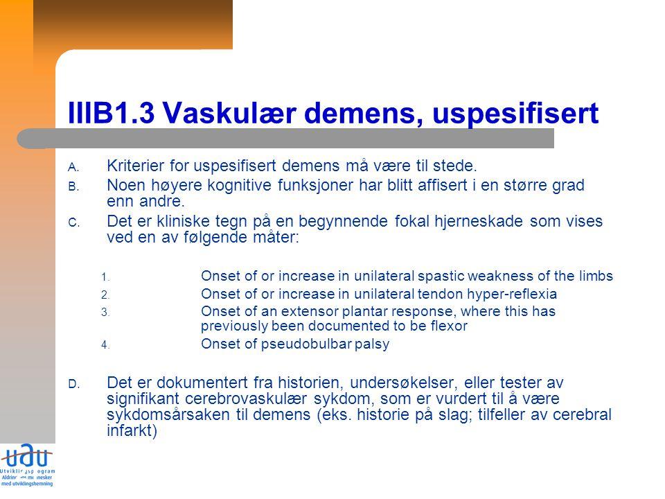 21 IIIB1.3 Vaskulær demens, uspesifisert A. Kriterier for uspesifisert demens må være til stede.