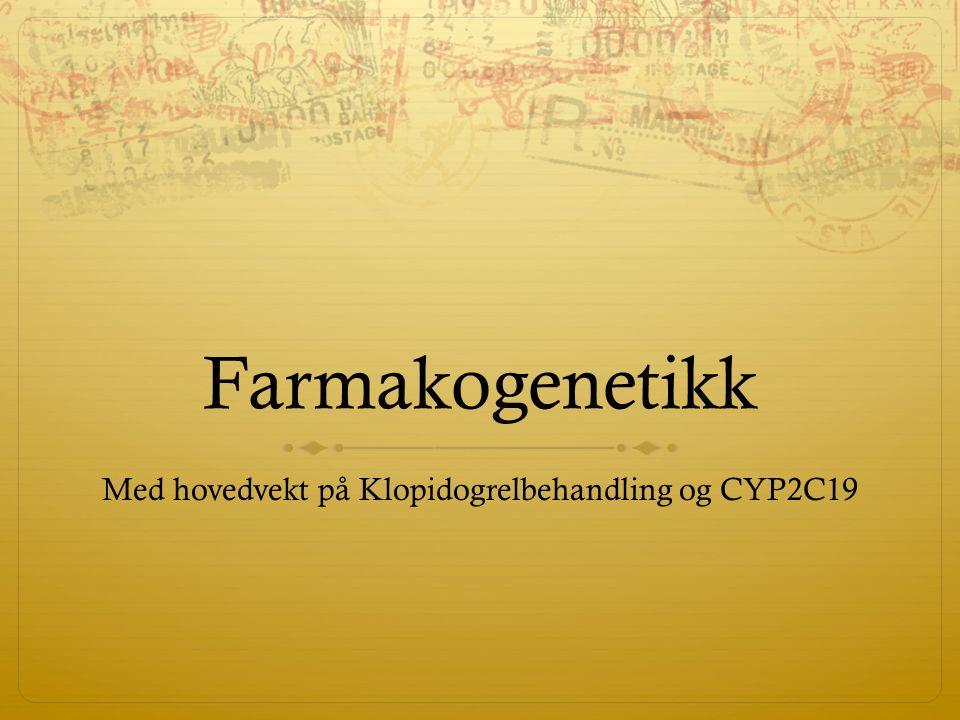 Farmakogenetikk Med hovedvekt på Klopidogrelbehandling og CYP2C19