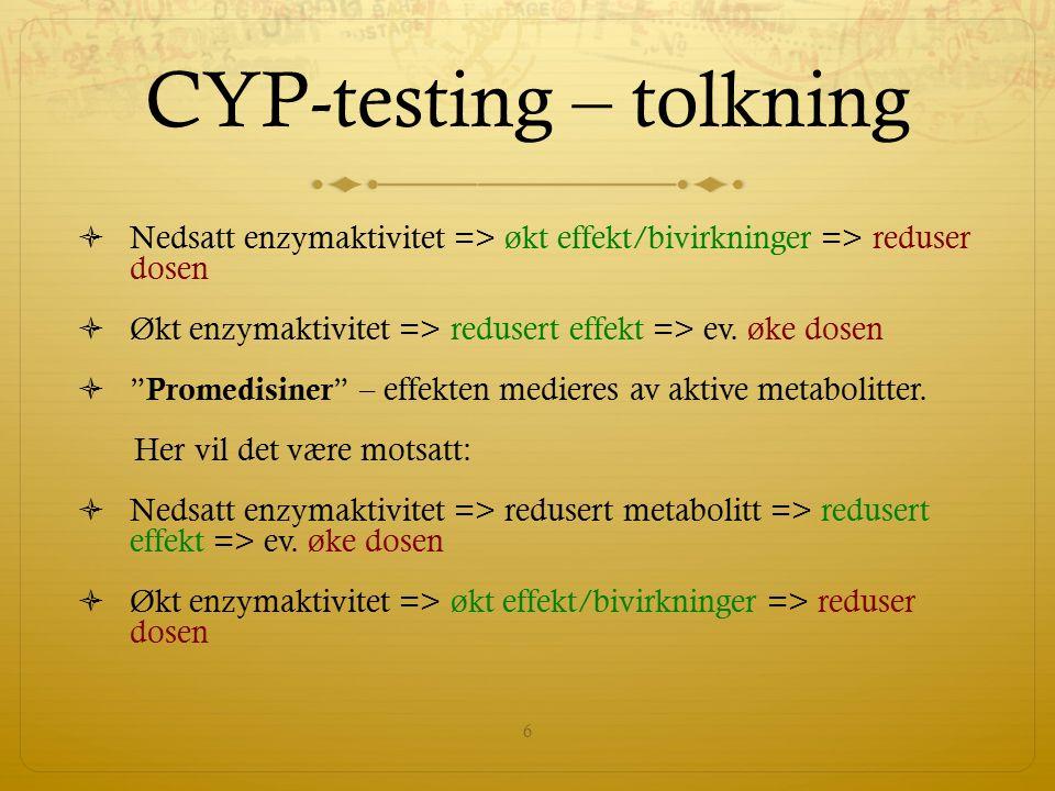 CYP-testing  CYP2D6 og CYP2C19 undersøkes for både langsom og ultrarask (økt) legemiddelomsetting  CYP2C9 undersøkes kun for langsom legemiddelomsetting  Hvis metadonbehandling er aktuell: CYP2B6 (langsom legemiddelomsetting) 7