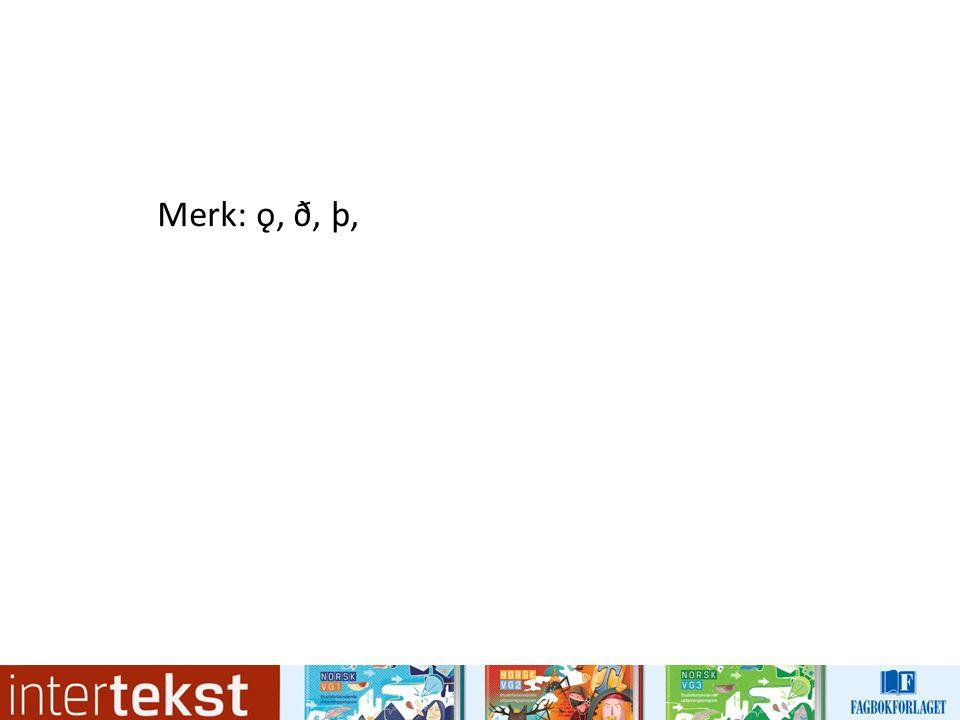 Merk: ǫ, ð, þ,