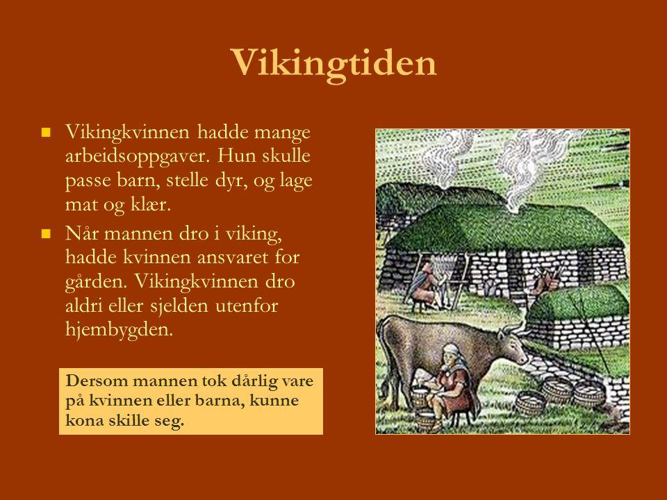 Vikingtiden Vikingkvinnen hadde mange arbeidsoppgaver. Hun skulle passe barn, stelle dyr, og lage mat og klær. Når mannen dro i viking, hadde kvinnen