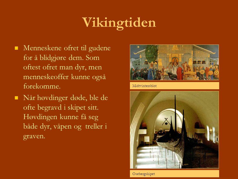 Vikingtiden Menneskene ofret til gudene for å blidgjøre dem. Som oftest ofret man dyr, men menneskeoffer kunne også forekomme. Når høvdinger døde, ble