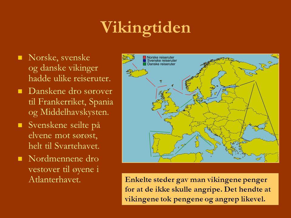 Vikingtiden Norske, svenske og danske vikinger hadde ulike reiseruter. Danskene dro sørover til Frankerriket, Spania og Middelhavskysten. Svenskene se