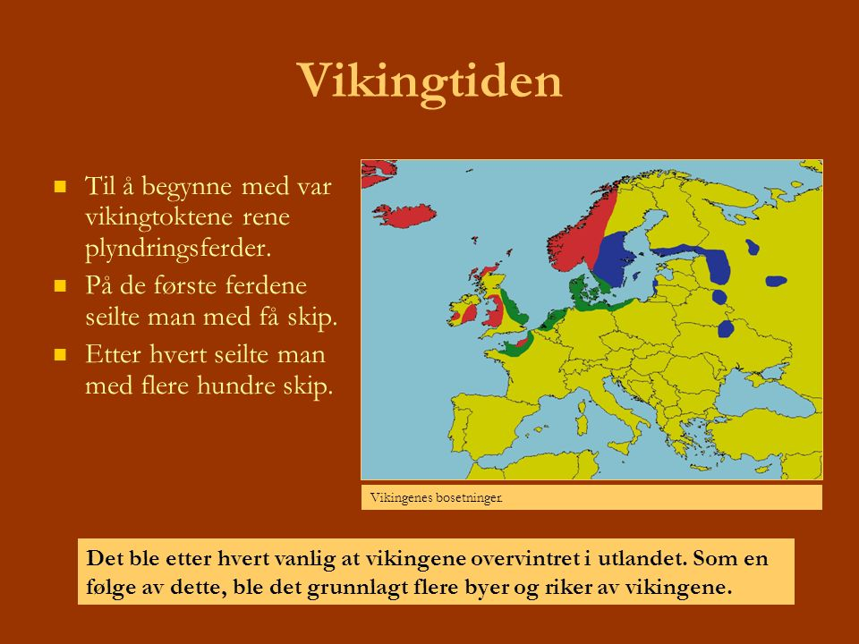 Vikingtiden Til å begynne med var vikingtoktene rene plyndringsferder. På de første ferdene seilte man med få skip. Etter hvert seilte man med flere h